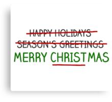 Merry Christmas, Not Season's Greetings Canvas Print