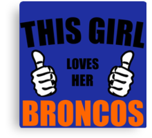 THIS GIRL LOVES HER BRONCOS Canvas Print