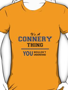 It's a CONNERY thing, you wouldn't understand !! T-Shirt