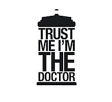 Trust me, I'm the Doctor (Black Version) Photographic Print
