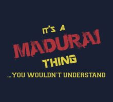 It's a MADURAI thing, you wouldn't understand !! by itsmine