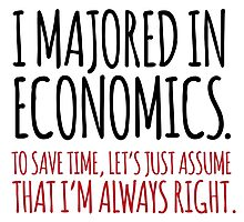 Hilarious 'I majored in economics. To save time, let's just assume that I'm always right' T-Shirt Photographic Print