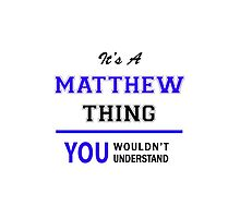 It's a MATTHEW thing, you wouldn't understand !! by thenamer