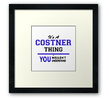 It's a COSTNER thing, you wouldn't understand !! Framed Print