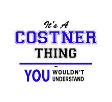 It's a COSTNER thing, you wouldn't understand !! Photographic Print