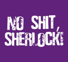NO SHIT, SHERLOCK! by BYRON
