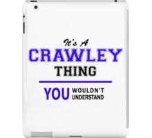 It's a CRAWLEY thing, you wouldn't understand !! iPad Case/Skin