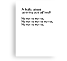 A haiku about getting out of bed Canvas Print