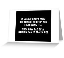 How Bad of a Decision Can It Really Be? Greeting Card