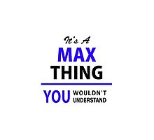 It's a MAX thing, you wouldn't understand !! by thenamer
