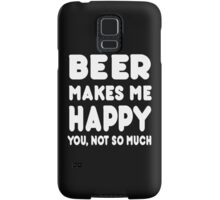 BEER Makes Me Happy You, Not So Much Samsung Galaxy Case/Skin