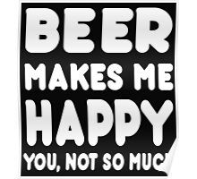 BEER Makes Me Happy You, Not So Much Poster