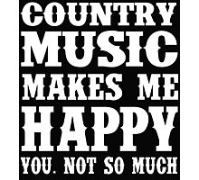 Country Music Makes Me Happy You, Not So Much Photographic Print
