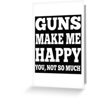 Guns Make Me Happy You, Not So Much Greeting Card