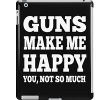 Guns Make Me Happy You, Not So Much iPad Case/Skin