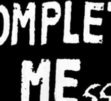 You Complete Me(ss) Sticker
