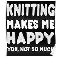 Knitting Makes Me Happy You, Not So Much Poster