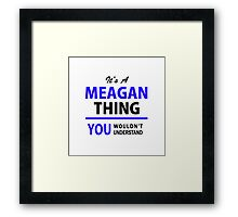It's a MEAGAN thing, you wouldn't understand !! Framed Print