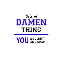 It's a DAMEN thing, you wouldn't understand !! by yourname