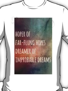 Hoper of far flung hopes, dreamer of impossible dreams T-Shirt