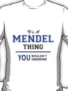 It's a MENDEL thing, you wouldn't understand !! T-Shirt