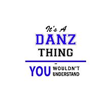 It's a DANZ thing, you wouldn't understand !! by yourname