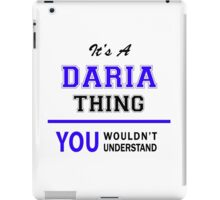 It's a DARIA thing, you wouldn't understand !! iPad Case/Skin