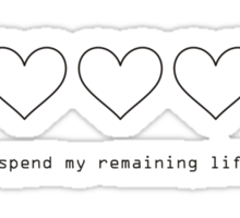 I Want to Spend My Remaining Life With You Sticker
