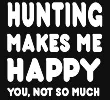 Hunting Makes Me Happy You, Not So Much by Awesome Arts