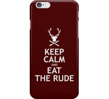 Keep Calm and Eat The Rude  iPhone Case/Skin