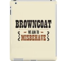 Browncoat - We Aim To Misbehave iPad Case/Skin