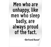 Men who are unhappy, like men who sleep badly, are always proud of the fact. Poster