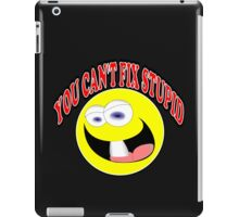 You Can't Fix Stupid iPad Case/Skin