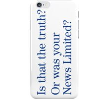 Is that the truth? Or is your News Limited? iPhone Case/Skin