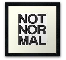 NOT NOR MAL Framed Print