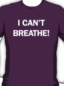 I CAN'T BREATHE! (Eric Garner) T-Shirt