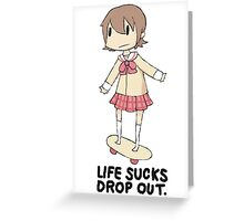 life sucks drop out Greeting Card