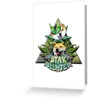 Stay Blunted Greeting Card
