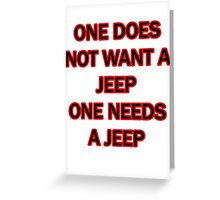 one does not want a jeep one needs a jeep Greeting Card