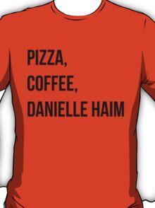 PIZZA, COFFEE, DANIELLE HAIM T-Shirt