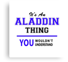 It's an ALADDIN thing, you wouldn't understand !! Canvas Print