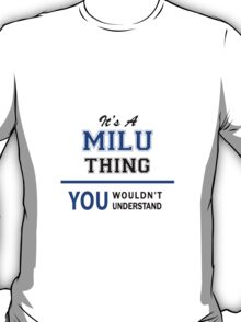 It's a MILU thing, you wouldn't understand !! T-Shirt