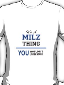 It's a MILZ thing, you wouldn't understand !! T-Shirt