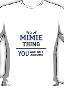 It's a MIMIE thing, you wouldn't understand !! T-Shirt