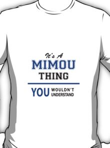 It's a MIMOU thing, you wouldn't understand !! T-Shirt