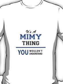 It's a MIMY thing, you wouldn't understand !! T-Shirt