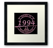 born in 1994... 21 years being fabulous! Framed Print
