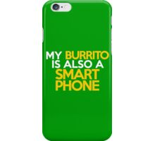 My burrito is also a smart phone iPhone Case/Skin