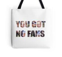 YOU GOT NO FANS Tote Bag