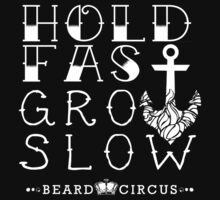 Hold Fast Grow Slow WHT STK by BeardCircus
